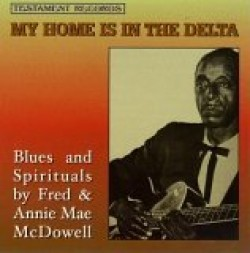 McDowell Fred & Annie Mae- My Home Is In The Delta