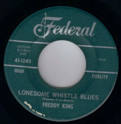 Freddie King- Lonesome Whistle Blues / It's Too Bad Things...