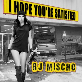 Mischo RJ- I Hope Your Satisfied