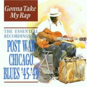 Gonna Take My Rap- Post War Chicago Blues