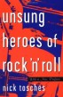 Unsung Heroes Of Rock & Roll- (Nick Tosches)