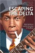 Escaping The Delta- Robert Johnson & The Invention Of The Blues